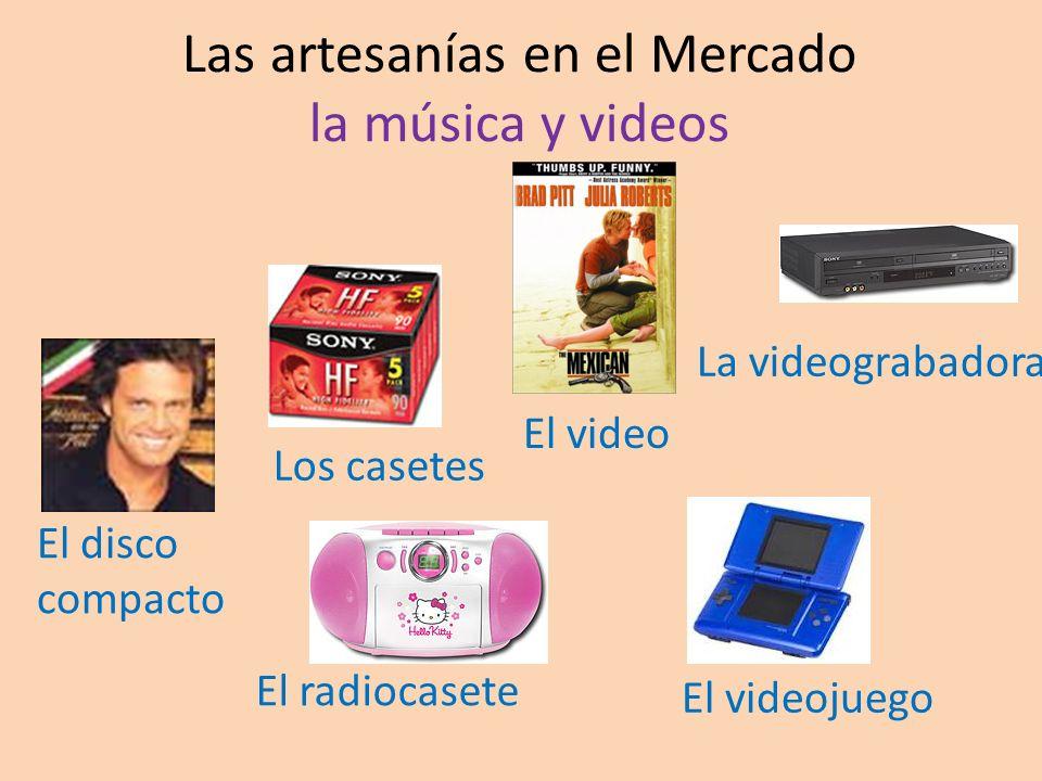 Las artesanías en el Mercado la música y videos La videograbadora Los casetes El disco compacto El radiocasete El videojuego El video