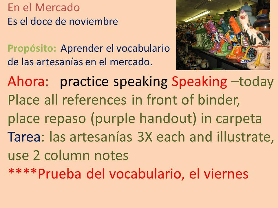 En el Mercado Es el doce de noviembre Propósito: Aprender el vocabulario de las artesanías en el mercado.