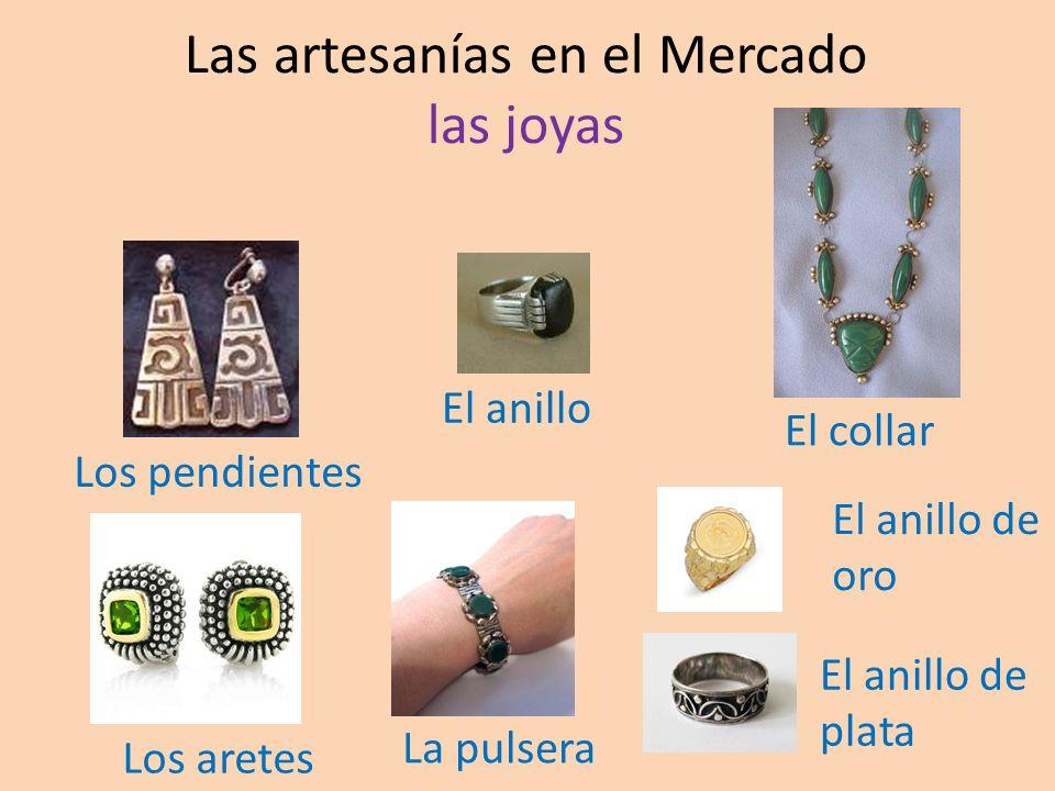 Las artesanías en el Mercado las joyas El anillo Los pendientes La pulsera El collar Los aretes El anillo de oro El anillo de plata