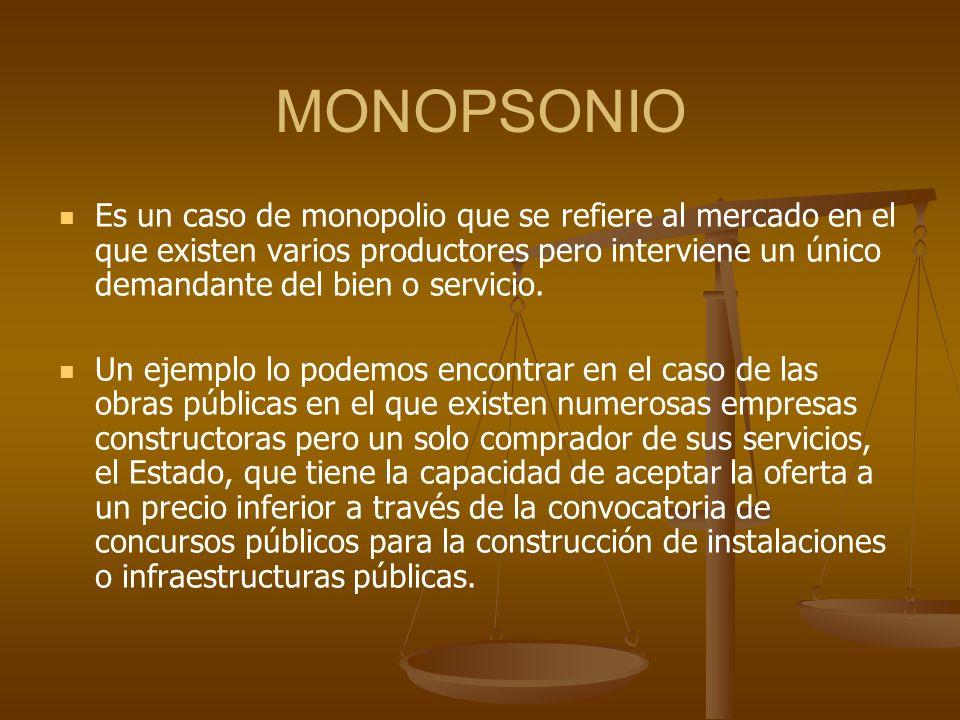 MONOPSONIO Es un caso de monopolio que se refiere al mercado en el que existen varios productores pero interviene un único demandante del bien o servi