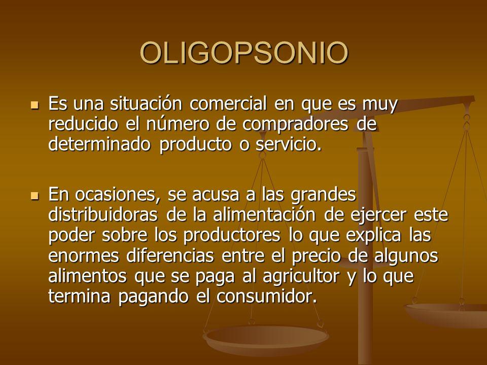 OLIGOPSONIO Es una situación comercial en que es muy reducido el número de compradores de determinado producto o servicio. Es una situación comercial