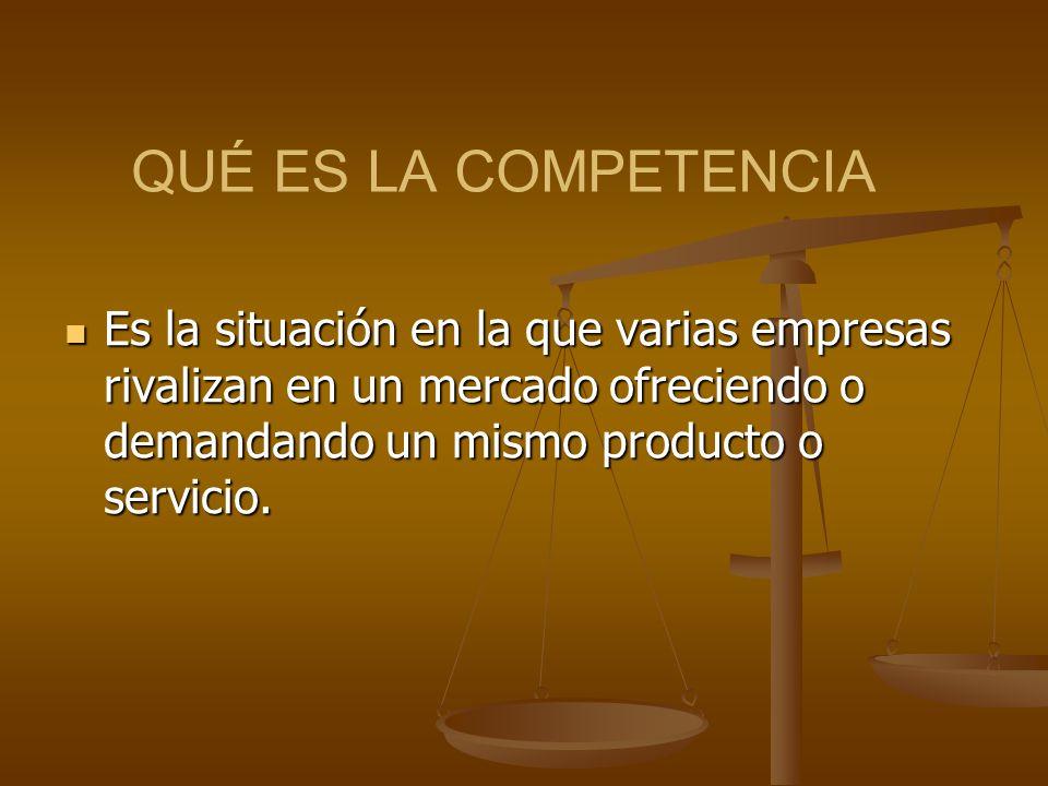 QUÉ ES LA COMPETENCIA Es la situación en la que varias empresas rivalizan en un mercado ofreciendo o demandando un mismo producto o servicio. Es la si