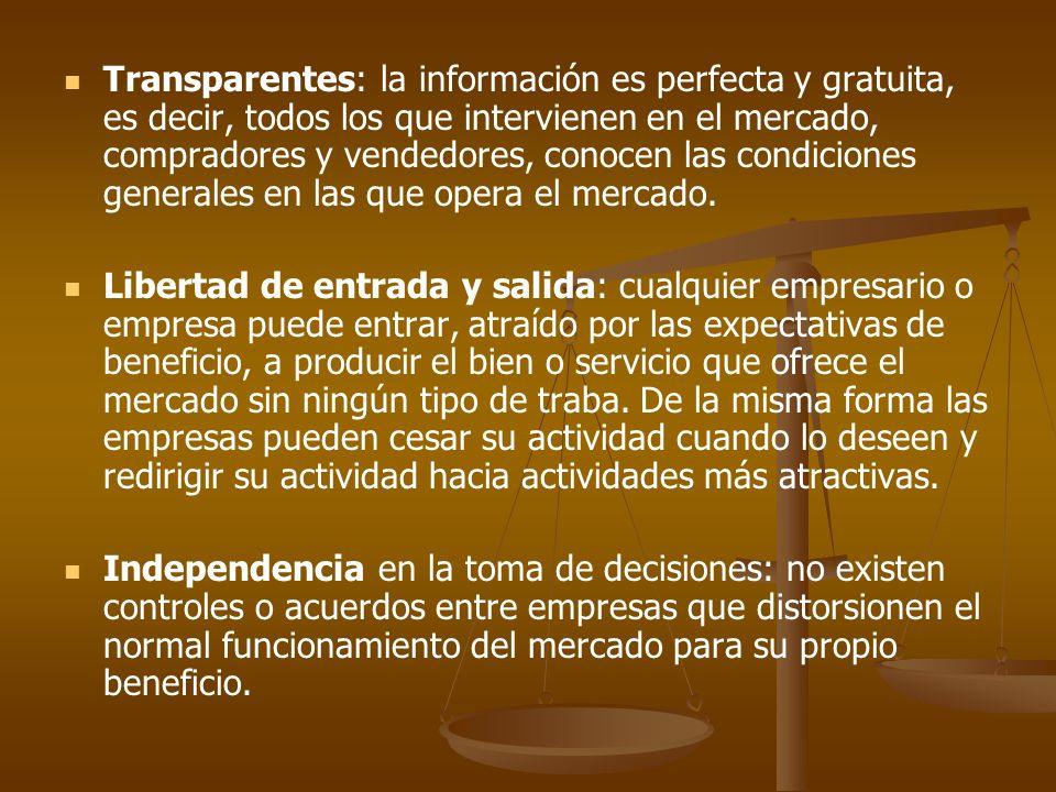 Transparentes: la información es perfecta y gratuita, es decir, todos los que intervienen en el mercado, compradores y vendedores, conocen las condiciones generales en las que opera el mercado.