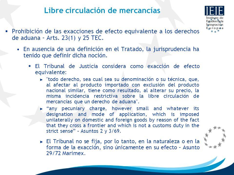 Libre circulación de mercancías Prohibición de las exacciones de efecto equivalente a los derechos de aduana – Arts. 23(1) y 25 TEC. En ausencia de un