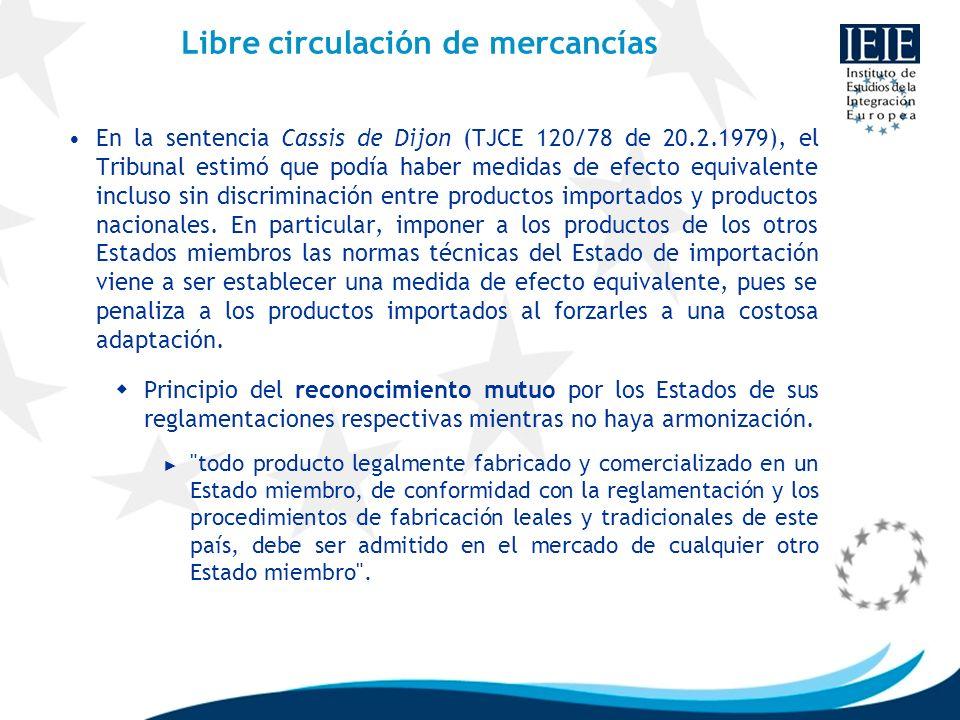 Libre circulación de mercancías En la sentencia Cassis de Dijon (TJCE 120/78 de 20.2.1979), el Tribunal estimó que podía haber medidas de efecto equiv