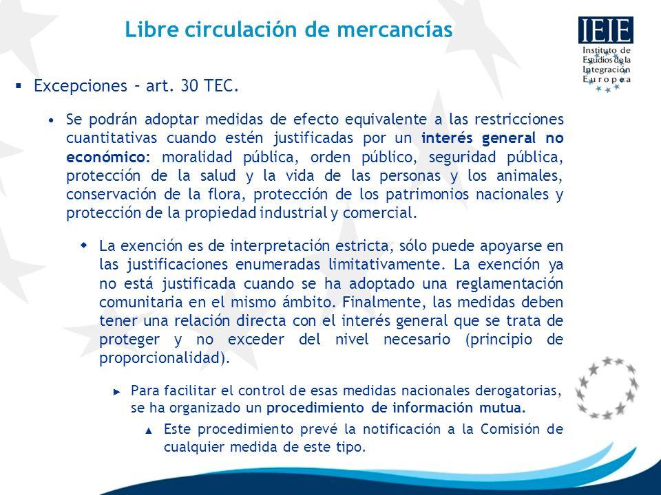 Libre circulación de mercancías Excepciones – art. 30 TEC. Se podrán adoptar medidas de efecto equivalente a las restricciones cuantitativas cuando es