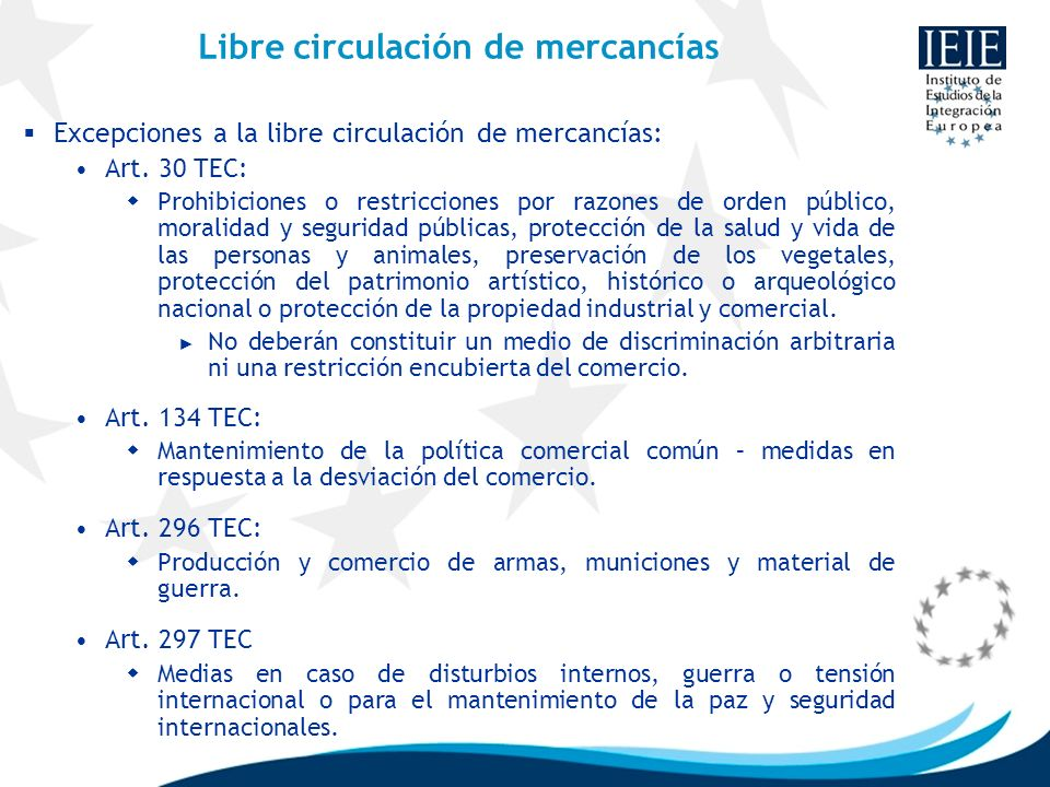 Libre circulación de mercancías Excepciones a la libre circulación de mercancías: Art. 30 TEC: Prohibiciones o restricciones por razones de orden públ