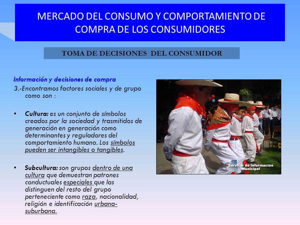 MERCADO DEL CONSUMO Y COMPORTAMIENTO DE COMPRA DE LOS CONSUMIDORES Información y decisiones de compra 3.-Encontramos factores sociales y de grupo como
