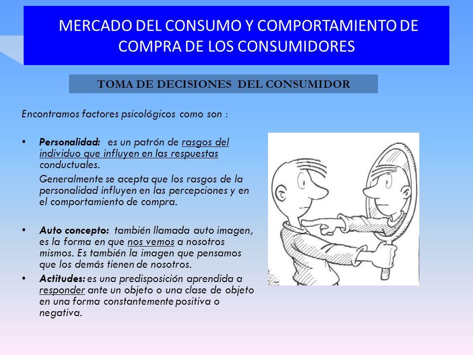 MERCADO DEL CONSUMO Y COMPORTAMIENTO DE COMPRA DE LOS CONSUMIDORES Encontramos factores psicológicos como son : Personalidad: es un patrón de rasgos d