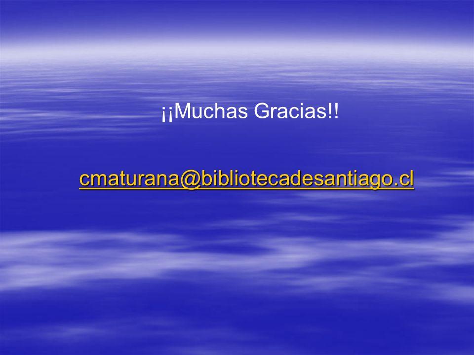 cmaturana@bibliotecadesantiago.cl ¡¡Muchas Gracias!!