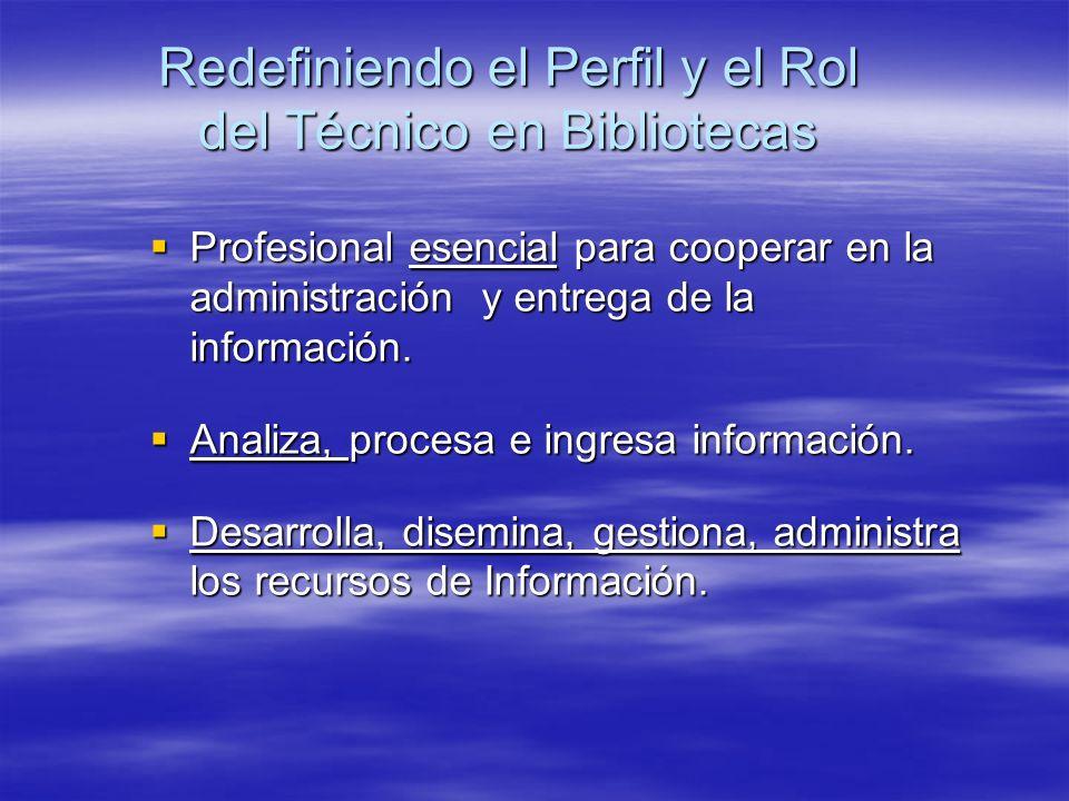 Redefiniendo el Perfil y el Rol del Técnico en Bibliotecas Profesional esencial para cooperar en la administración y entrega de la información. Profes