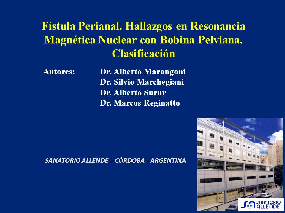 Fístula Perianal. Hallazgos en Resonancia Magnética Nuclear con Bobina Pelviana. Clasificación Autores: Dr. Alberto Marangoni Dr. Silvio Marchegiani D