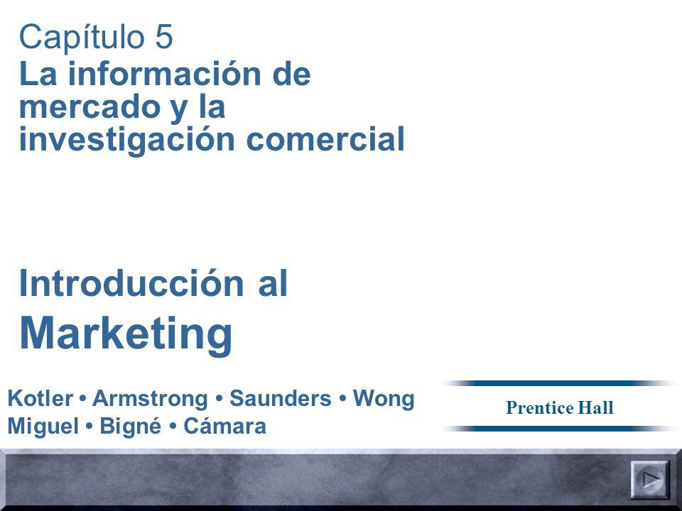 Introducción al Marketing Capítulo 5 La información de mercado y la investigación comercial Kotler Armstrong Saunders Wong Miguel Bigné Cámara Prentic