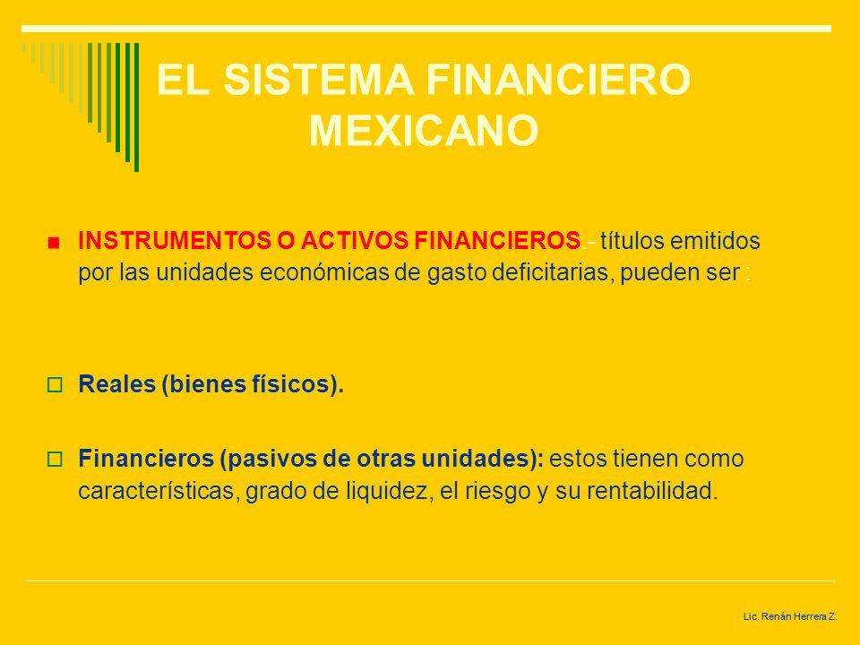 Lic. Renán Herrera Z. EL SISTEMA FINANCIERO MEXICANO Objetivos de la intermediación financiera: Captar el dinero fraccionado de la economía. Otorgar c