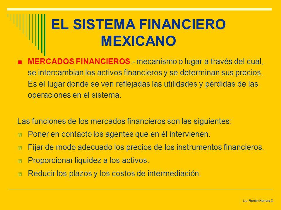 Lic. Renán Herrera Z. EL SISTEMA FINANCIERO MEXICANO Los intermediarios financieros pueden ser de muy diversos tipos; en general se dividen en: Entida