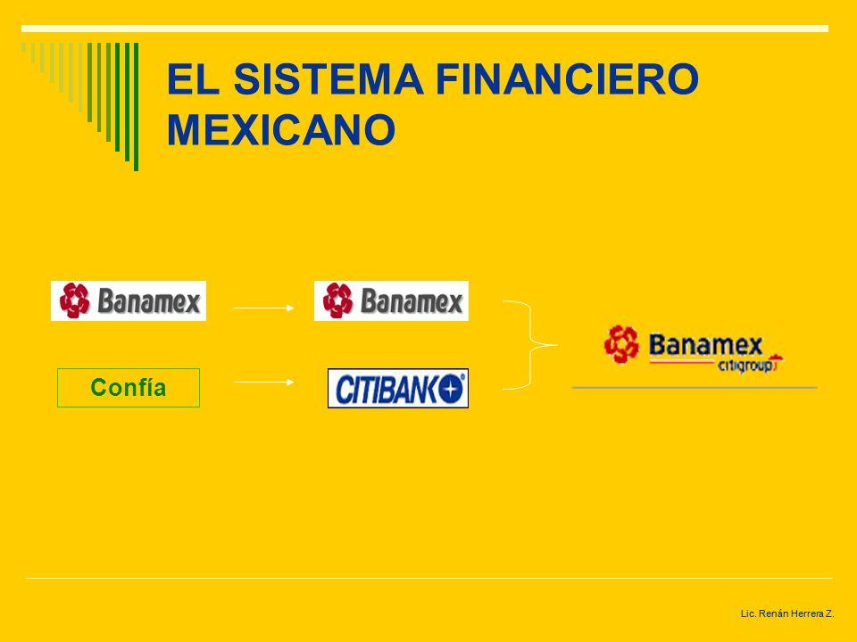 Lic. Renán Herrera Z. EL SISTEMA FINANCIERO MEXICANO En México existen a la fecha pocos grupos financieros, derivados de las fusiones y adquisiciones