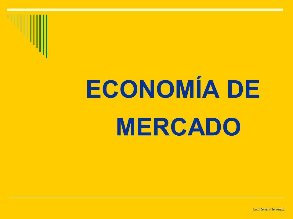 Lic. Renán Herrera Z. PRINCIPIOS DEL MERCADO Los primeros mercados de la historia funcionaban mediante el trueque. Tras la aparición del dinero se emp