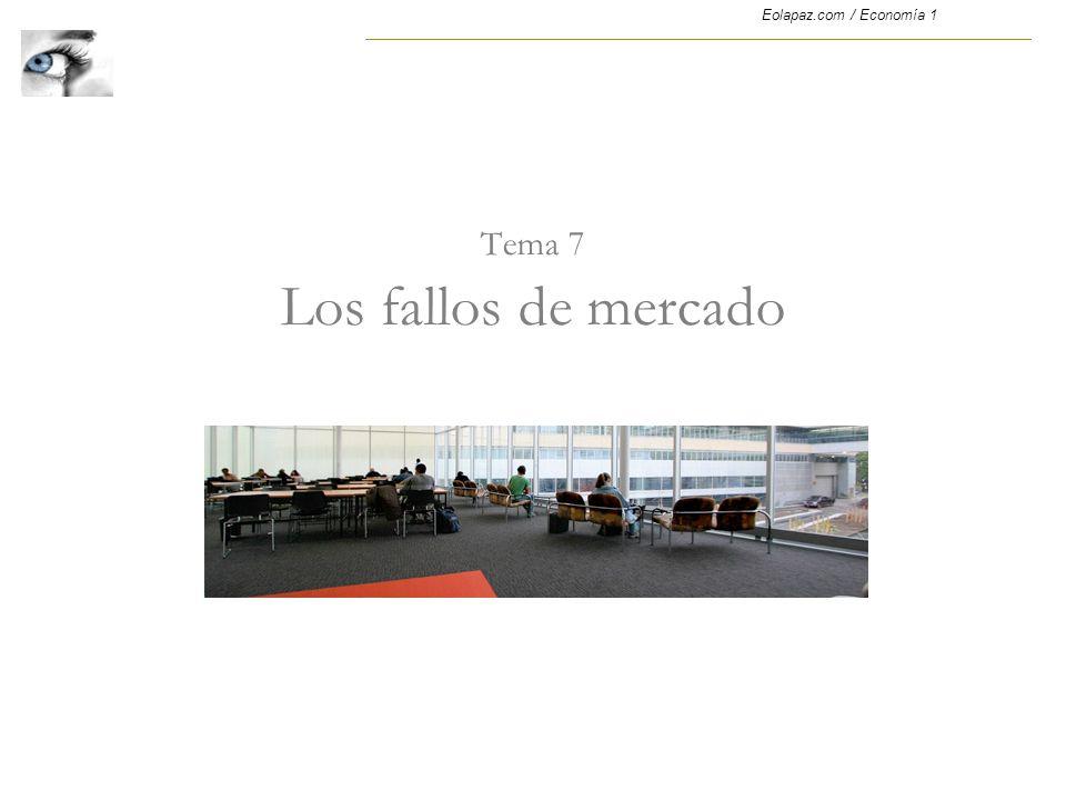 Tema 7 Los fallos de mercado Eolapaz.com / Economía 1