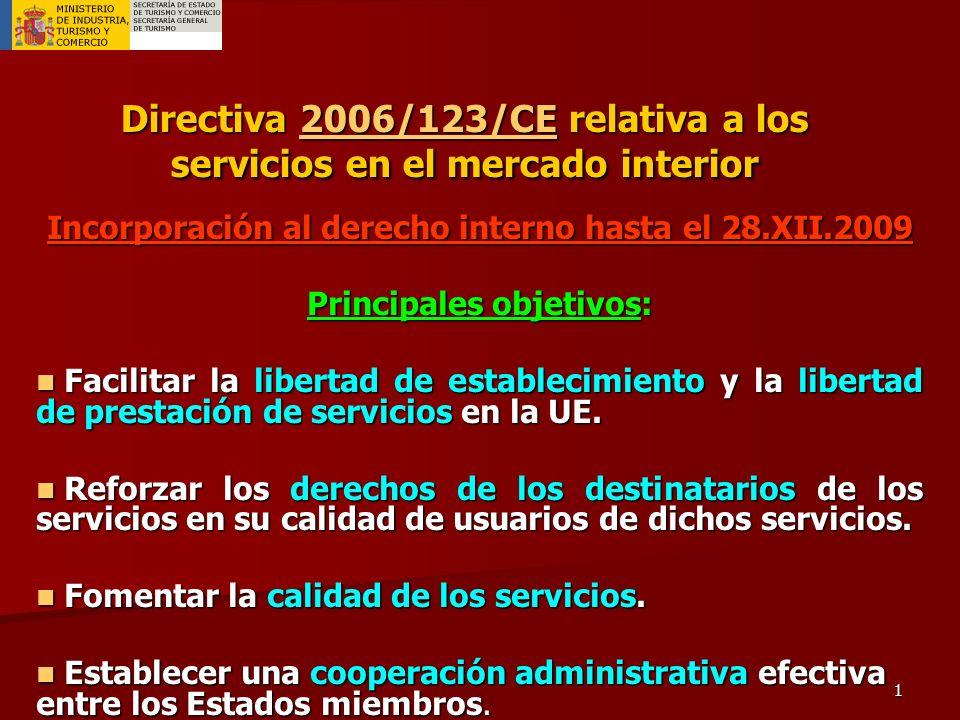 1 Directiva 2006/123/CE relativa a los servicios en el mercado interior 2006/123/CE Incorporación al derecho interno hasta el 28.XII.2009 Principales objetivos: Facilitar la libertad de establecimiento y la libertad de prestación de servicios en la UE.