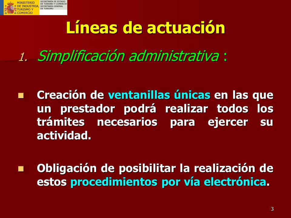 4 Líneas de actuación 2.- Eliminar los obstáculos jurídicos y administrativos al desarrollo de las actividades de servicios : Obligación de evaluar la compatibilidad de los regímenes de autorización, basándose en los principios de no discriminación y proporcionalidad.