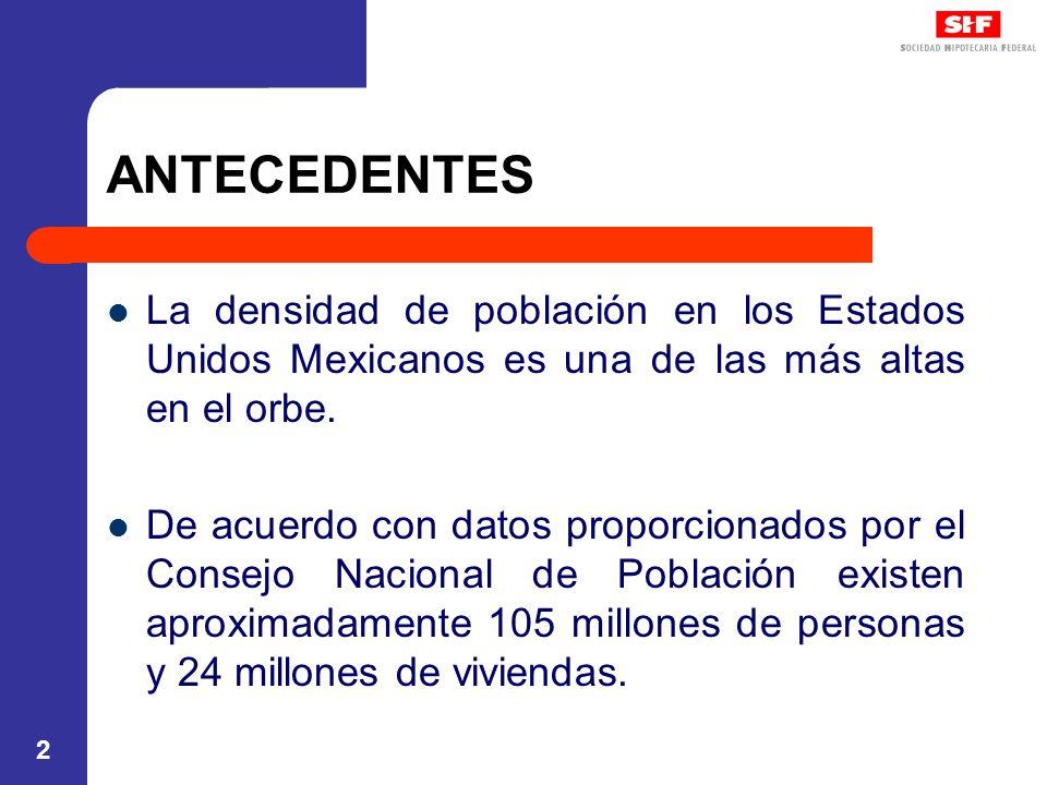 2 ANTECEDENTES La densidad de población en los Estados Unidos Mexicanos es una de las más altas en el orbe. De acuerdo con datos proporcionados por el
