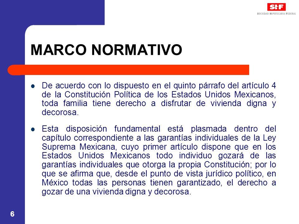 6 MARCO NORMATIVO De acuerdo con lo dispuesto en el quinto párrafo del artículo 4 de la Constitución Política de los Estados Unidos Mexicanos, toda familia tiene derecho a disfrutar de vivienda digna y decorosa.