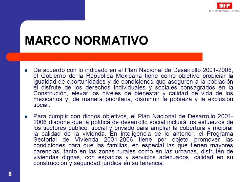 8 MARCO NORMATIVO De acuerdo con lo indicado en el Plan Nacional de Desarrollo 2001-2006, el Gobierno de la República Mexicana tiene como objetivo pro