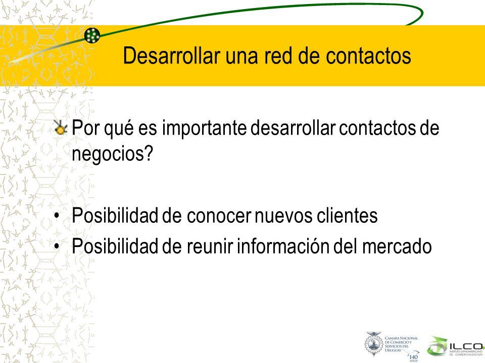 Desarrollar una red de contactos Por qué es importante desarrollar contactos de negocios? Posibilidad de conocer nuevos clientes Posibilidad de reunir
