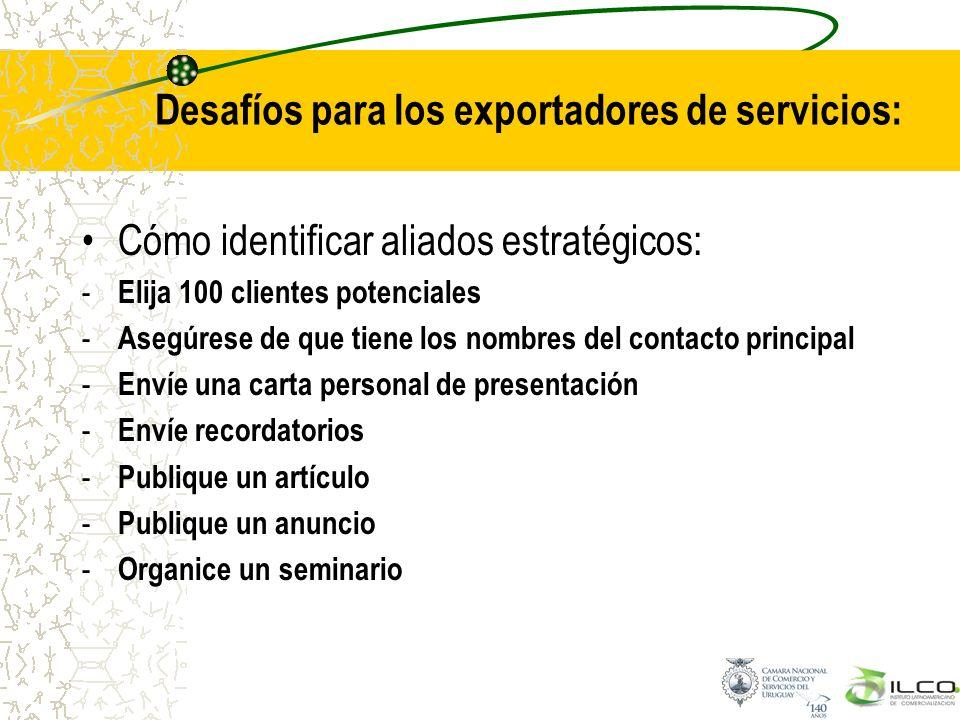 Desafíos para los exportadores de servicios: Cómo identificar aliados estratégicos: - Elija 100 clientes potenciales - Asegúrese de que tiene los nomb