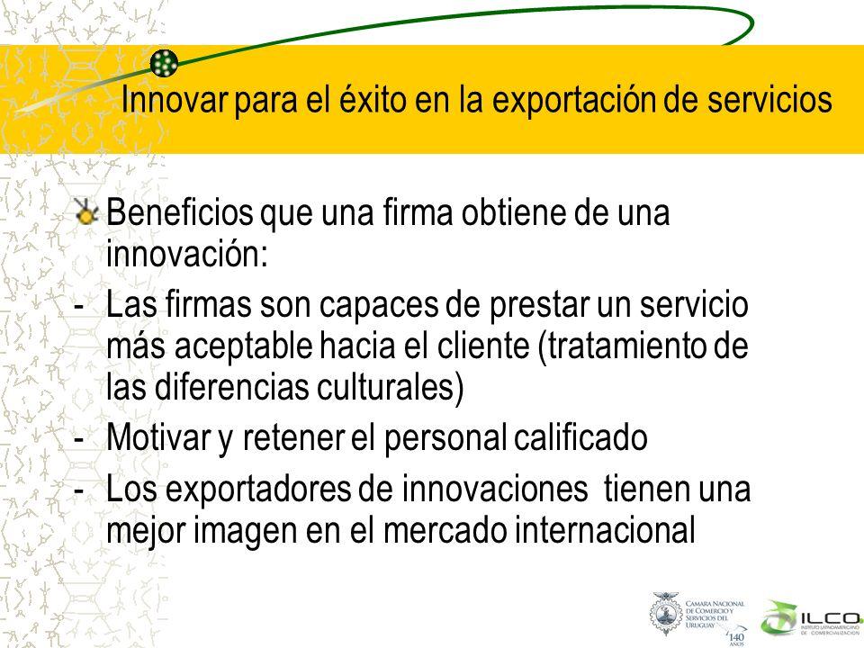 Innovar para el éxito en la exportación de servicios Beneficios que una firma obtiene de una innovación: -Las firmas son capaces de prestar un servici