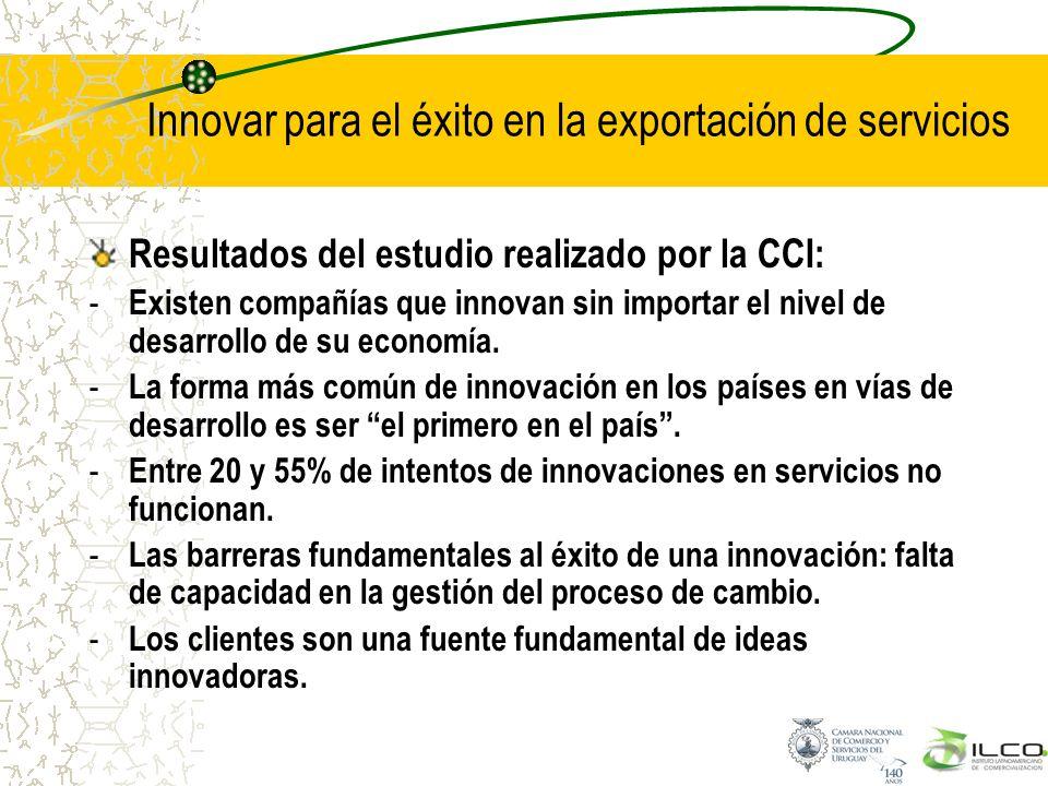 Innovar para el éxito en la exportación de servicios Resultados del estudio realizado por la CCI: - Existen compañías que innovan sin importar el nive