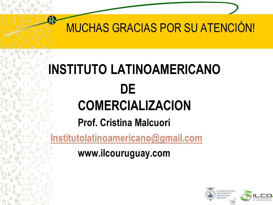 MUCHAS GRACIAS POR SU ATENCIÓN! INSTITUTO LATINOAMERICANO DE COMERCIALIZACION Prof. Cristina Malcuori Institutolatinoamericano@gmail.com www.ilcourugu