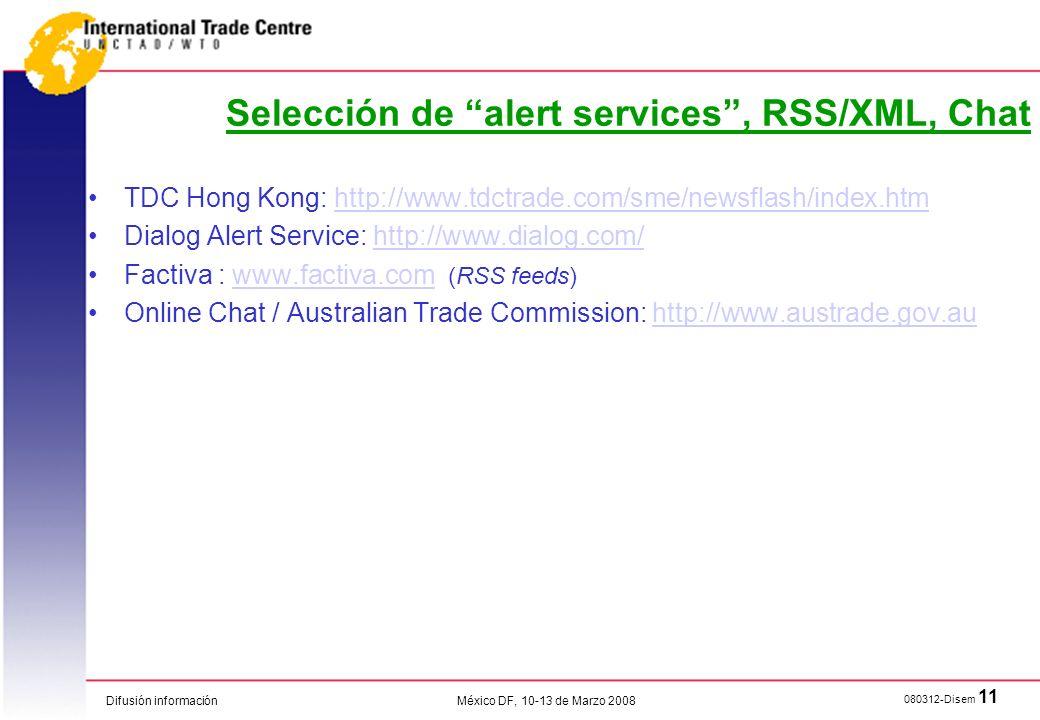 Difusión información 080312-Disem 11 México DF, 10-13 de Marzo 2008 Selección de alert services, RSS/XML, Chat TDC Hong Kong: http://www.tdctrade.com/