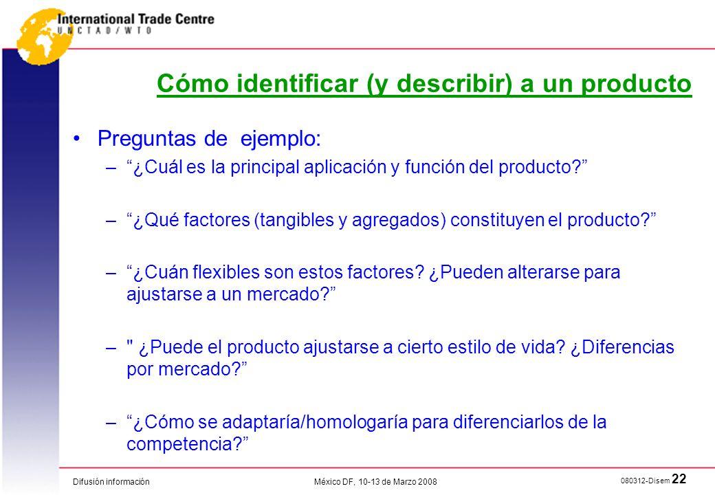 Difusión información 080312-Disem 22 México DF, 10-13 de Marzo 2008 Cómo identificar (y describir) a un producto Preguntas de ejemplo: –¿Cuál es la pr
