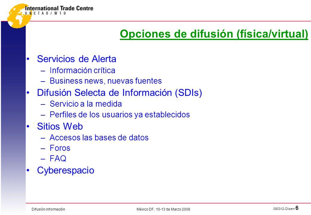 Difusión información 080312-Disem 6 México DF, 10-13 de Marzo 2008 Opciones de difusión (física/virtual) Servicios de Alerta –Información crítica –Bus