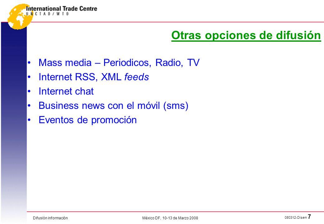 Difusión información 080312-Disem 7 México DF, 10-13 de Marzo 2008 Otras opciones de difusión Mass media – Periodicos, Radio, TV Internet RSS, XML fee