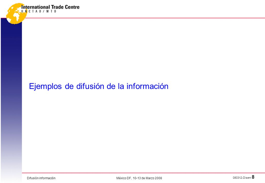 Difusión información 080312-Disem 8 México DF, 10-13 de Marzo 2008 Ejemplos de difusión de la información