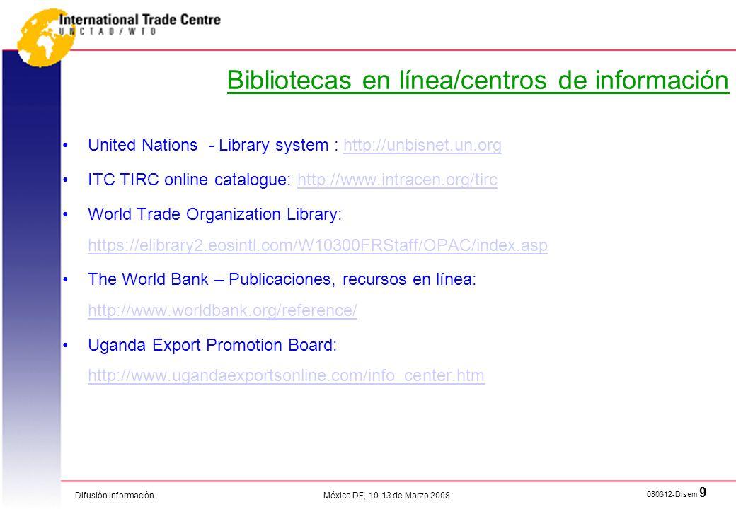 Difusión información 080312-Disem 9 México DF, 10-13 de Marzo 2008 Bibliotecas en línea/centros de información United Nations - Library system : http: