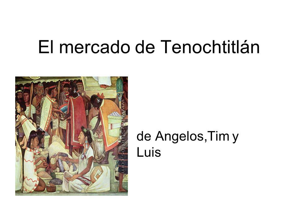El mercado de Tenochtitlán de Angelos,Tim y Luis