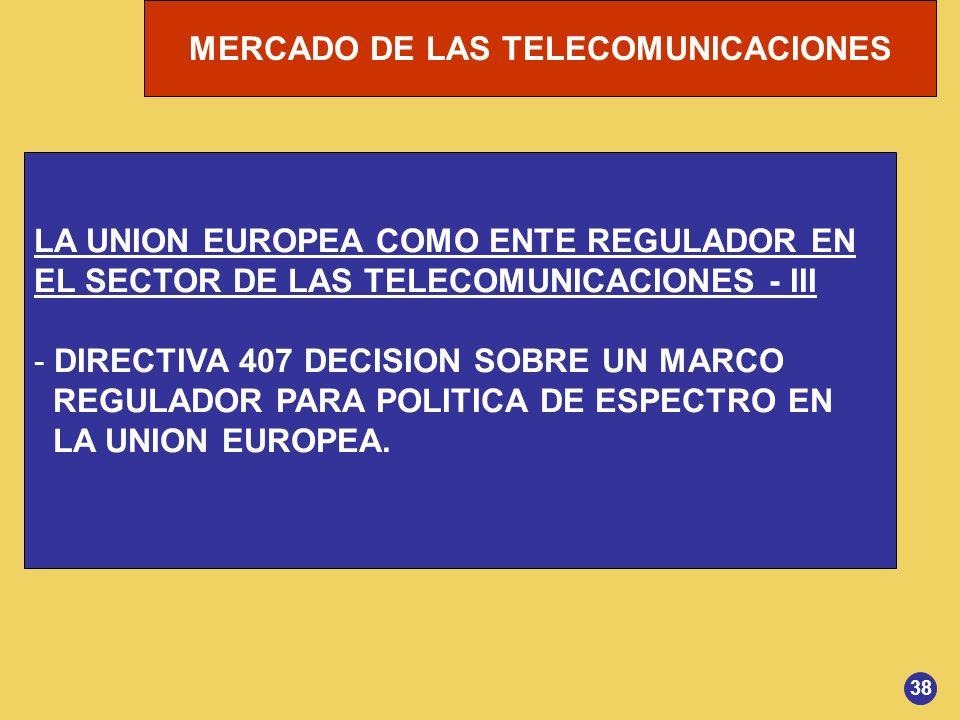 MERCADO DE LAS TELECOMUNICACIONES LA UNION EUROPEA COMO ENTE REGULADOR EN EL SECTOR DE LAS TELECOMUNICACIONES - III - DIRECTIVA 407 DECISION SOBRE UN