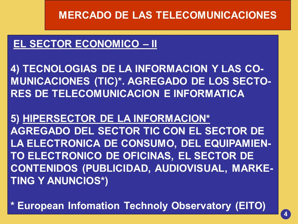 MERCADO DE LAS TELECOMUNICACIONES 5 SEGMENTACION DEL MERCADO TIC LAS TECNOLOGIAS Y SERVICIOS TIC SE ARTICULAN EN CUATRO SEGMENTOS ( INFORME EITO-2003) 1) EQUIPOS TIC 2) PRODUCTOS SOFTWARE 3) SERVICIOS DE TECNOLOGIAS DE LA INFORMA- CION 4) SERVICIOS DE OPERADORES