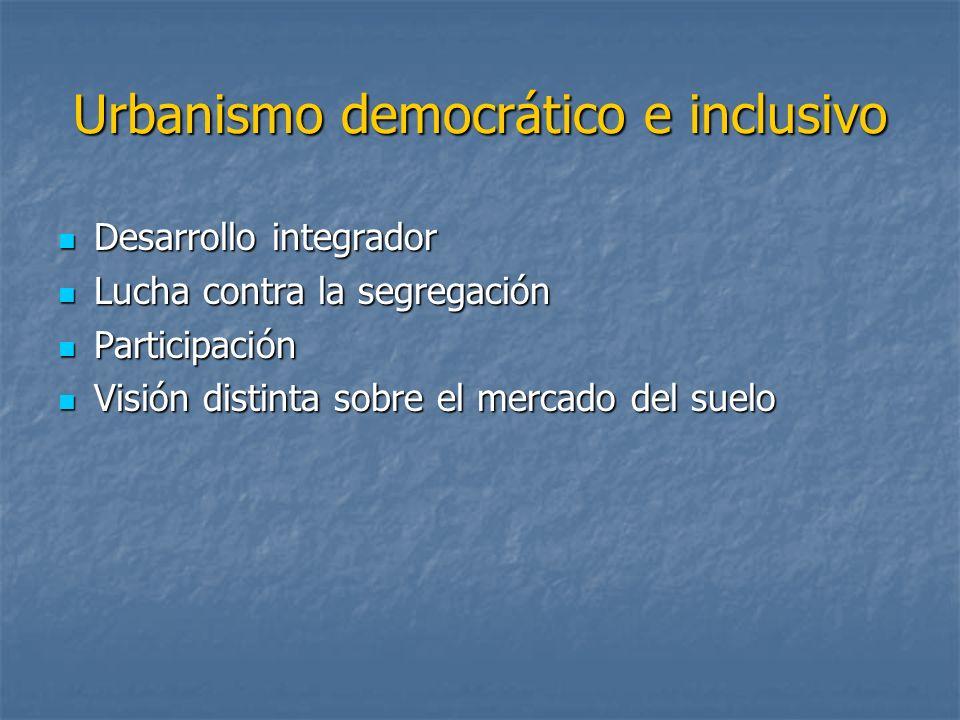 Urbanismo democrático e inclusivo Desarrollo integrador Desarrollo integrador Lucha contra la segregación Lucha contra la segregación Participación Pa