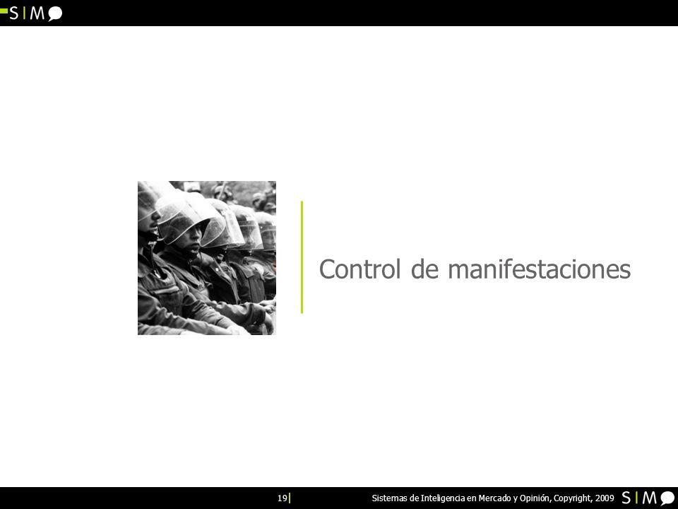 19 Sistemas de Inteligencia en Mercado y Opinión, Copyright, 2009 Control de manifestaciones