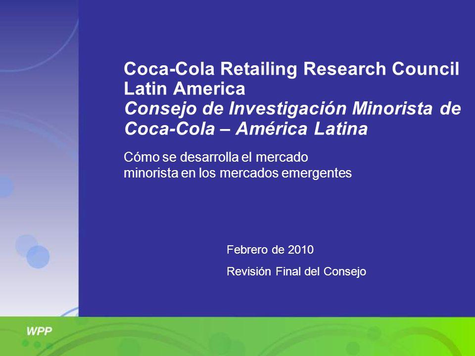 Coca-Cola Retailing Research Council Latin America Consejo de Investigación Minorista de Coca-Cola – América Latina Febrero de 2010 Revisión Final del