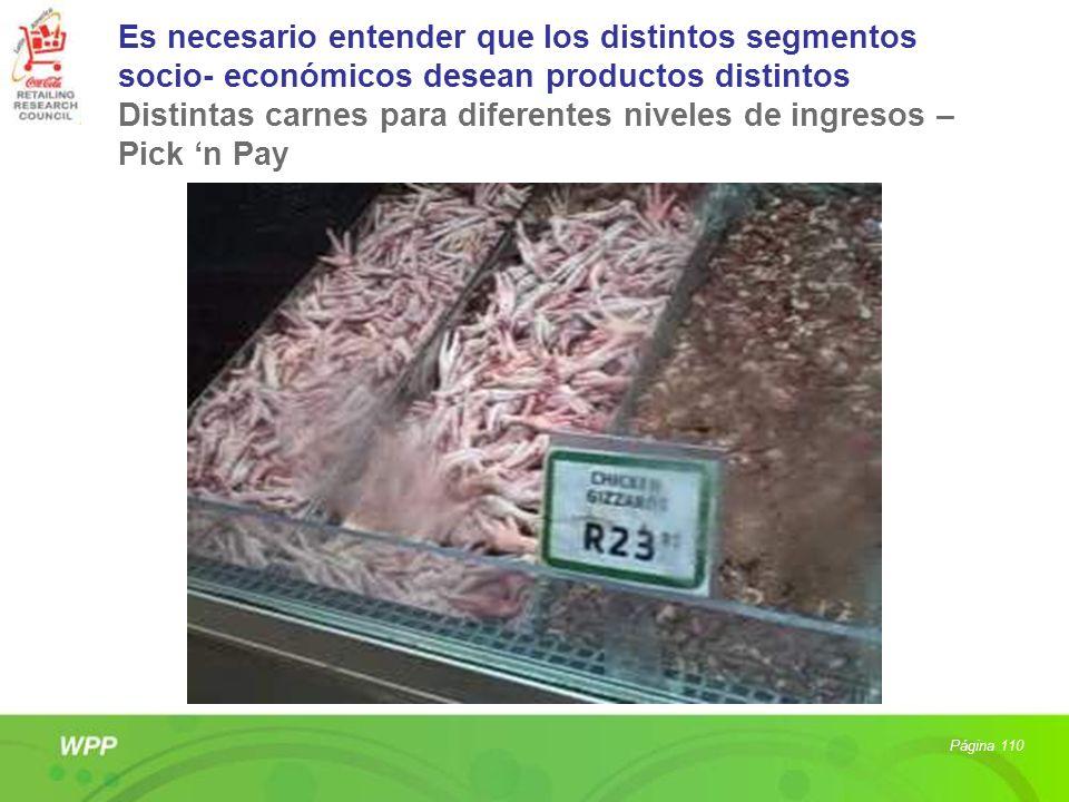 Es necesario entender que los distintos segmentos socio- económicos desean productos distintos Distintas carnes para diferentes niveles de ingresos –