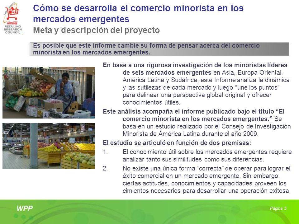 Página 5 Cómo se desarrolla el comercio minorista en los mercados emergentes Meta y descripción del proyecto En base a una rigurosa investigación de l