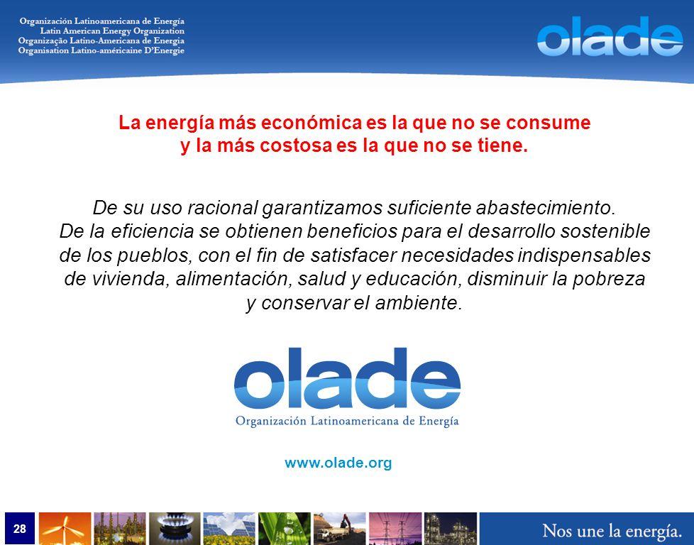 28 www.olade.org La energía más económica es la que no se consume y la más costosa es la que no se tiene.