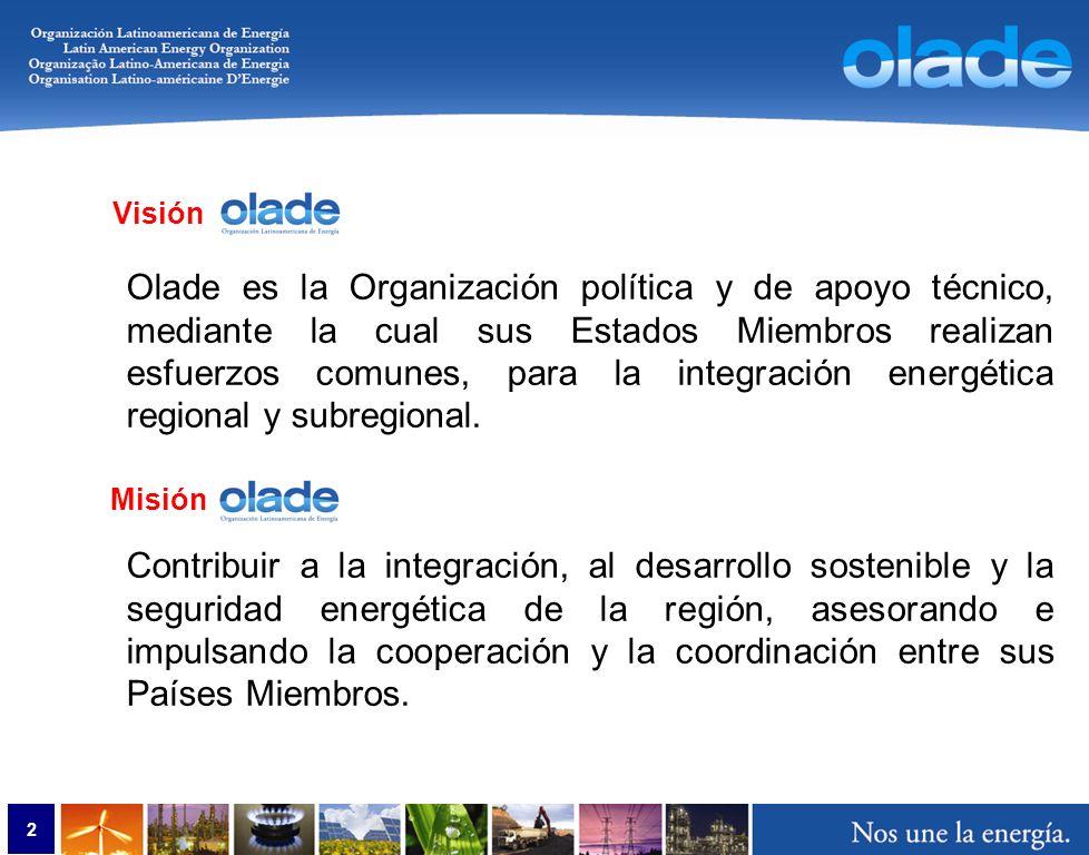 2 Olade es la Organización política y de apoyo técnico, mediante la cual sus Estados Miembros realizan esfuerzos comunes, para la integración energética regional y subregional.