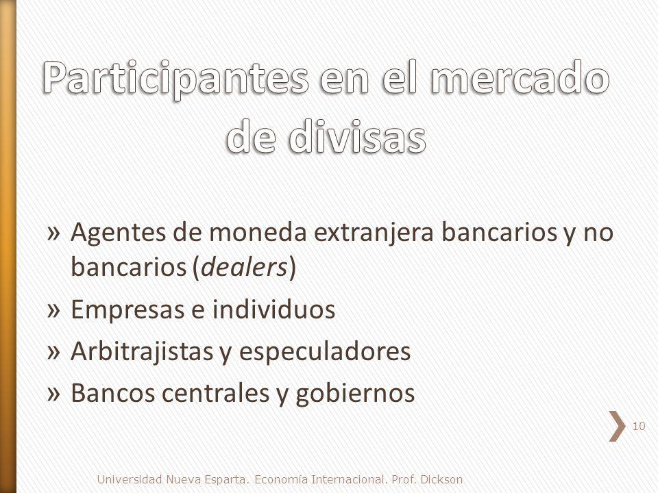 » Agentes de moneda extranjera bancarios y no bancarios (dealers) » Empresas e individuos » Arbitrajistas y especuladores » Bancos centrales y gobiernos 10 Universidad Nueva Esparta.