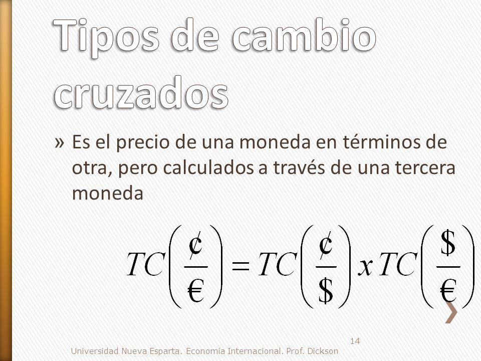 14 » Es el precio de una moneda en términos de otra, pero calculados a través de una tercera moneda Universidad Nueva Esparta.